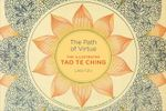 The Path of Virtue : The Illustrated Tao Te Ching - Lao Tzu