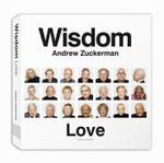 Wisdom: Love : The Greatest Gift One Generation Can Give to Another - Andrew Zuckerman