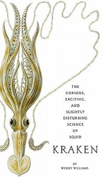 Kraken : The Curious, Exciting, and Slightly Disturbing Science of Squid - Wendy Williams