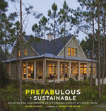 Prefabulous + Sustainable : Building and Customizing an Affordable, Energy-Efficient Home - Sheri Koones