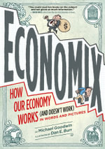 Economix : How Our Economy Works (and Doesn't Work), in Words and Pictures - Michael Goodwin