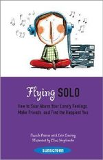 Flying Solo : How to Soar Above Your Lonely Feelings, Make Friends, and Find the Happiest You - Pascale Perrier