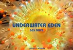 Underwater Eden : 365 Days :  365 Days - Jeffrey L. Rotman