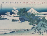 Hokusai's Mount Fuji : The Complete Views in Color - Jocelyn Bouquillard