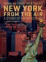 New York from the Air : A Story of Architecture, 3rd Edition - Yann Arthus-Bertrand