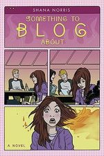 Something to Blog About : A Novel - Shana Norris