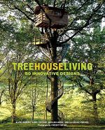 Treehouse Living : 50 Innovative Designs - Alain Laurens