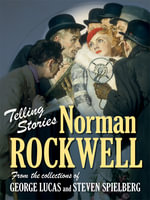 Telling Stories :  Norman Rockwell from the Collections of George Lucas and Steven Spielberg - Virginia M. Mecklenburg