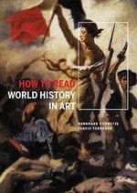 How to Read World History in Art : From the Code of Hammurabit to September 11 - Flavio Febbraro
