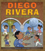 Diego Rivera : His World and Ours - Duncan Tonatiuh