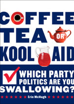 Coffee, Tea, or Kool-Aid : Which Party Politics are You Swallowing? - Erin McHugh
