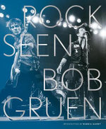 Rock Seen : Forty Years of Rock and Roll - Bob Gruen