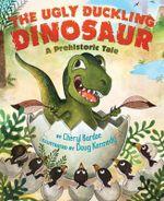 The Ugly Duckling Dinosaur : A Prehistoric Tale - Cheryl Bardoe