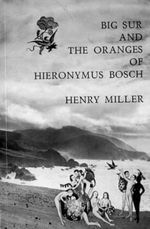 Big Sur and the Oranges of Hieronymus Bosch - Henry Miller