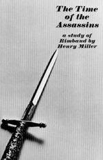 The Time of the Assassins : A Study of Rimbaud - Henry Miller