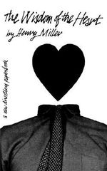 The Wisdom of the Heart : Prose Pieces - Arnold S. Miller