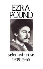 Selected Prose 1909-1965 - Ezra Pound