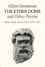 Ether Dome & Other Poems : New & Selected - Allen Grossman