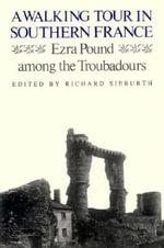 A Walking Tour in Southern France : Ezra Pound Among the Troubadours - Ezra Pound