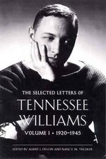 The Selected Letters of Tennessee Williams : 1920-1945 Volume I - Albert J. Devlin
