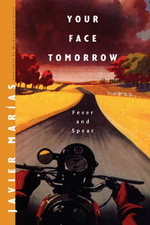 Your Face Tomorrow: Fever and Spear v. 1 : Fever and Spear - Javier Marias