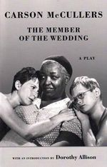 The Member of the Wedding : The Play - Carson McCullers
