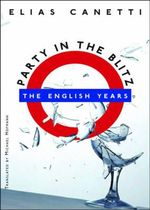 Party in the Blitz :  The English Years - Elias Canetti