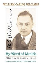 By Word of Mouth : Poems from the Spanish, 1916-1959, Bilingual Edition - William Carlos Williams