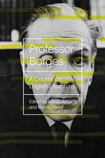 Professor Borges - A Course on English Literature : A Course on English Literature - Jorge Luis Borges