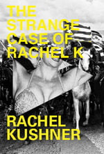 The Strange Case of Rachel K - Rachel Kushner