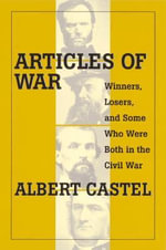 Articles of War : Winners, Losers and Some Who Were Both in the Civil War - Albert Castel