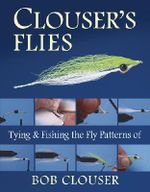 Clouser's Flies : Tying and Fishing the Fly Patterns of Bob Clouser - Bob Clouser