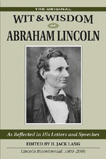 Wit and Wisdom of Abraham Lincoln : As Reflected in His Letters and Speeches - Abraham Lincoln
