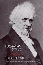 Buchanan Dying - John Updike