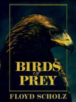Birds of Prey - Floyd Scholz