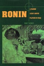 Ronin : A Marine Scout-Sniper Platoon in Iraq - Mike Tucker