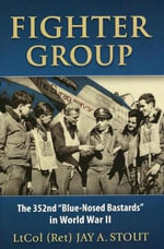 Fighter Group : The 352nd Blue-Nosed Bastards in World War II - Jay A. Stout