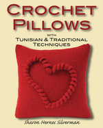 Crochet Pillows with Tunisian and Traditional Techniques - Sharon Hernes Silverman
