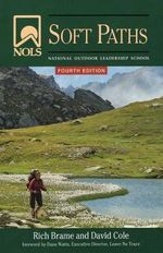 NOLS Soft Paths : Enjoying the Wilderness Without Harming It - Rich Brame
