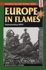Europe in Flames : Understanding World War II - Harold J. Goldberg