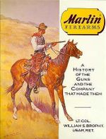 Marlin Firearms : A History of the Guns and the Company That Made Them - William S. Brophy