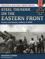 Steel Thunder on the Eastern Front : German and Russian Artilery in WWII - Chris Evans