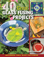 40 Great Glass Fusing Projects - Lynn Haunstein