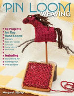 Pin Loom Weaving : 40 Projects for Tiny Hand Looms - Margaret Stump