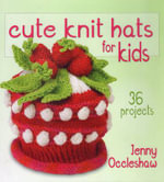 Cute Knit Hats for Kids : 36 Projects - Jenny Occleshaw