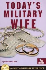 Today's Military Wife : 7th Edition - Lydia Sloan Cline