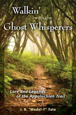 Walkin' with the Ghost Whisperers : Lore and Legends of the Appalachian Trail - J R Tate