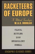 Racketeers of Europe : A Political Travelogue - W A S Douglas