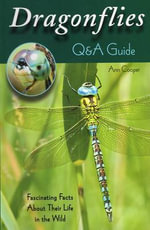 Dragonflies: Q&A Guide : Fascinating Facts about Their Life in the Wild - Ann Cooper