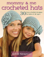 Mommy & Me Crocheted Hats : 30 Silly, Sweet & Fun Hats for Kids of All Ages - Kristi Simpson